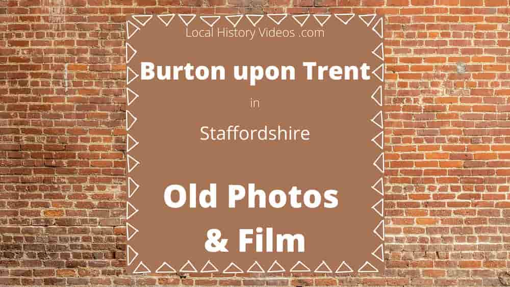 Burton upon Trent local history old photos & film
