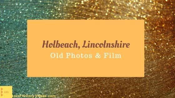 Holbeach Lincolnshire England UK local history videos