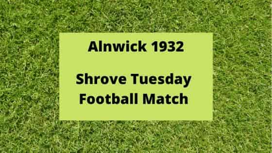 Alnwick 1932 Shrovetide football match