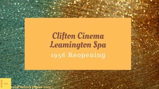 Clifton Cinema Leamington Spa Warwickshire local history videos