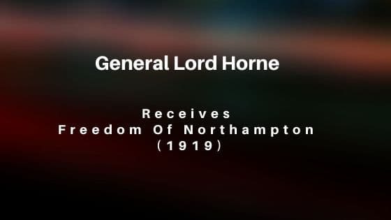 Lord Horne Freedom of Northampton 1919 local history videos
