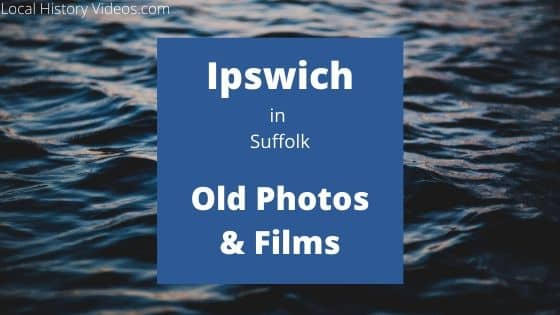 Ipswich Suffolk England UK local history videos old photos