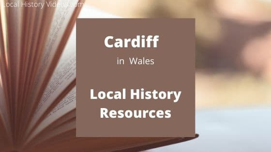 Cardiff Wales UK local history resources