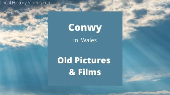 Conwy Wales UK local history old film