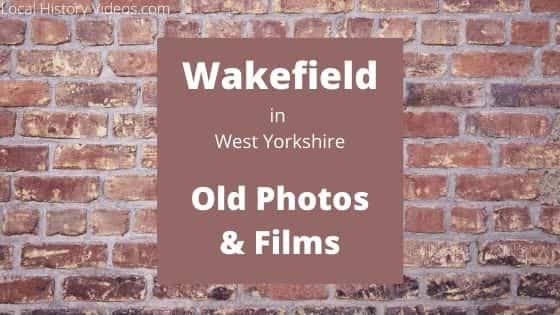 Wakefield West Yorkshire England UK local history videos