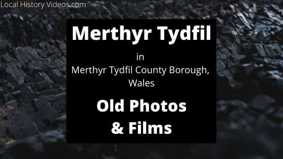 Merthyr Tydfil Wales UK old photos and film