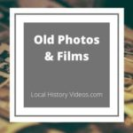 old photos and films with Local History Videos .com