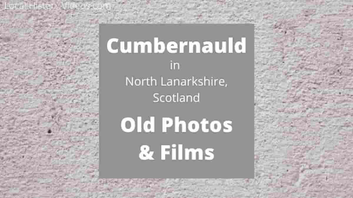 Cumbernauld North Lanarkshire Scotland old photos & local history