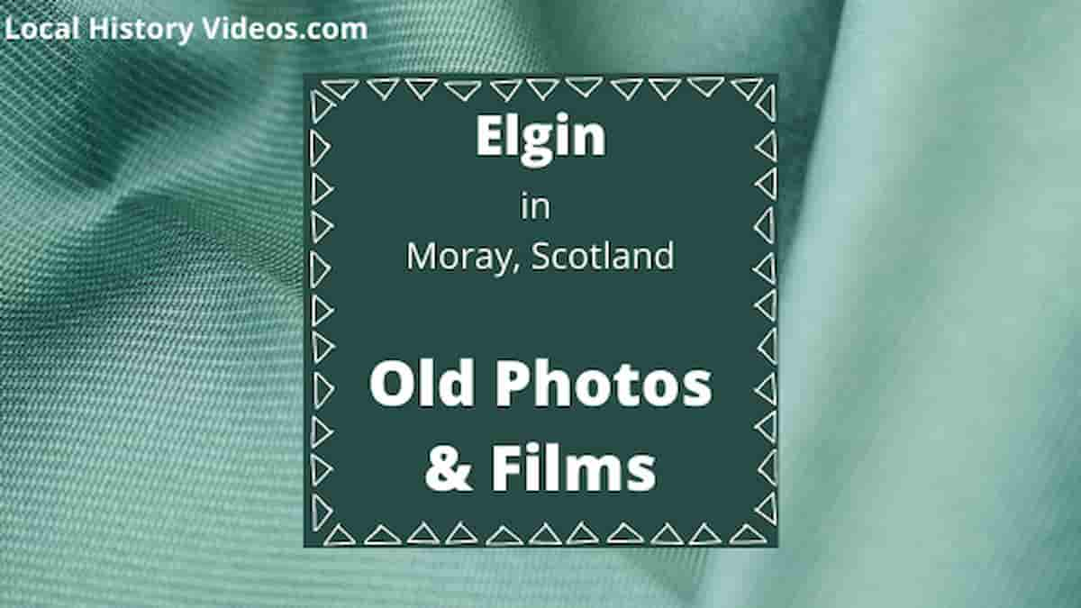 Elgin Moray Scotland local history old photos vintage film
