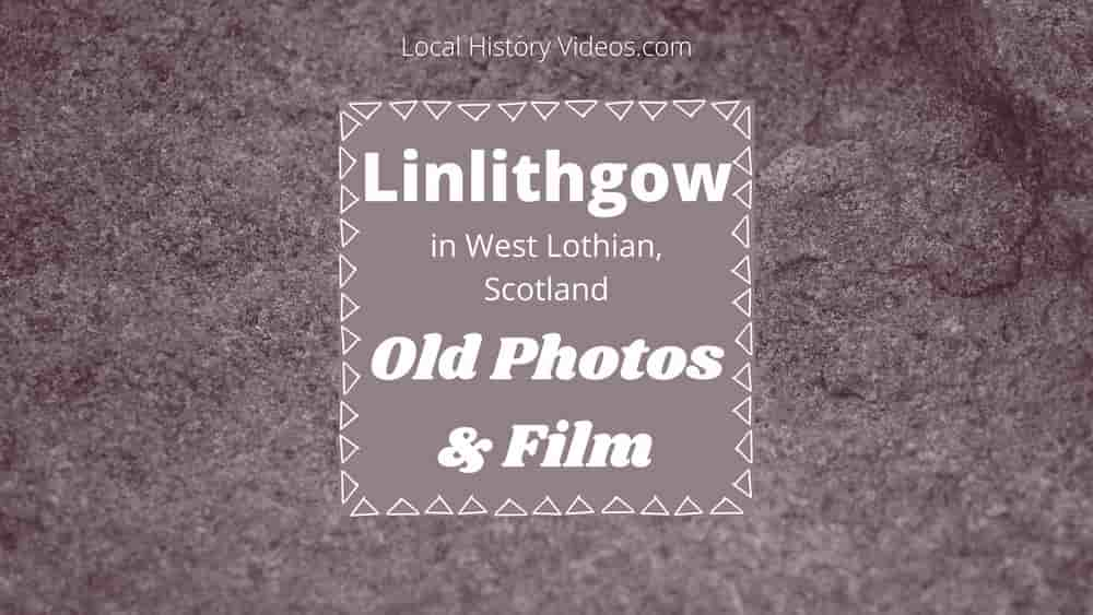 Linlithgow Scotland local history old photos & film