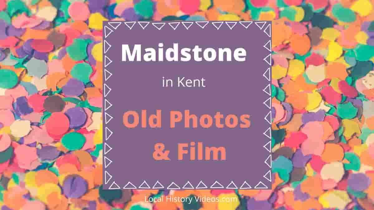Maidstone Kent local history memories old photos vintage film