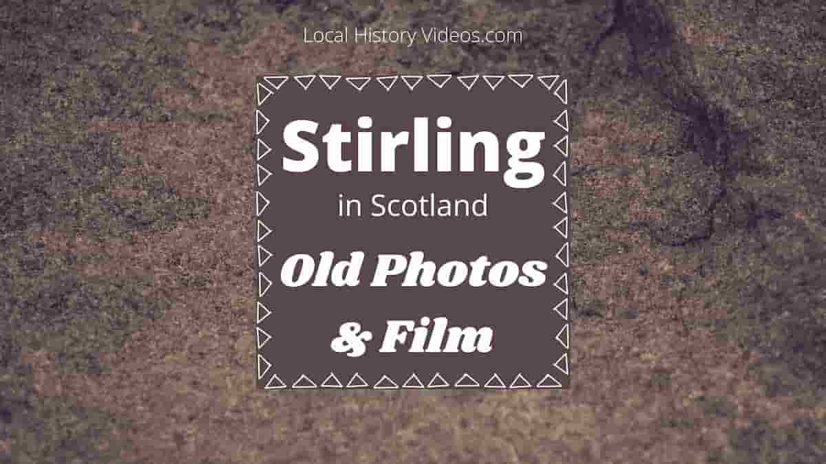Stirling Scotland UK old photos historic film