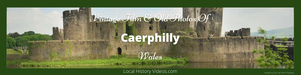 Caerphilly Local History Vintage film and old photos of Caerphilly