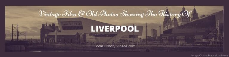 Liverpool History through vintage film and old photos of Liverpool
