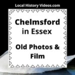 Chelmsford Essex old photos & film local history
