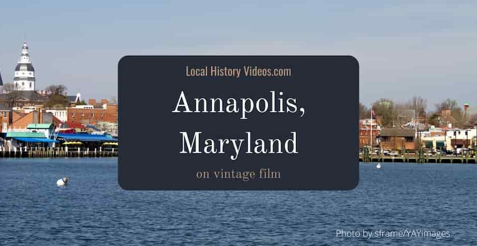 old photos and film of Annapolis Maryland