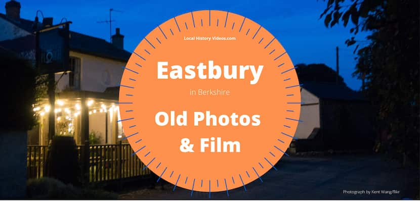 Eastbury Berkshire in old photos and film